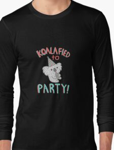 Koalafied To Party! Funny Koala  Long Sleeve T-Shirt