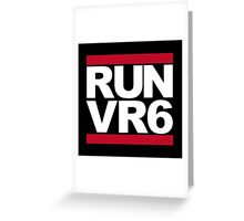 RUN VR6 Greeting Card