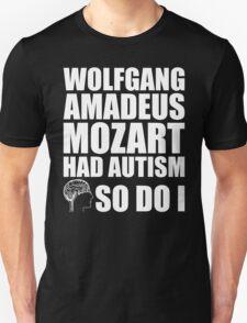 AUTISM AWARE - Wolfgang Amadeus Mozart HAD AUTISM SO DO I T-Shirt
