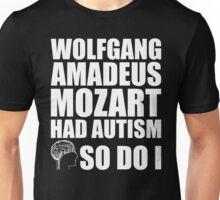 AUTISM AWARE - Wolfgang Amadeus Mozart HAD AUTISM SO DO I Unisex T-Shirt