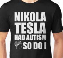 AUTISM AWARE - Nikola Tesla HAD AUTISM SO DO I Unisex T-Shirt