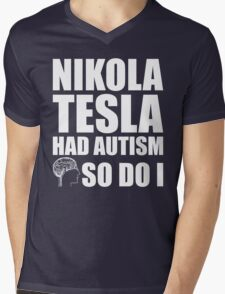 AUTISM AWARE - Nikola Tesla HAD AUTISM SO DO I Mens V-Neck T-Shirt