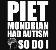 AUTISM AWARE - Piet Mondrian HAD AUTISM SO DO I T-Shirt