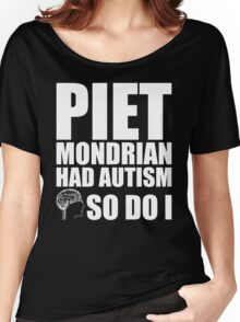 AUTISM AWARE - Piet Mondrian HAD AUTISM SO DO I Women's Relaxed Fit T-Shirt