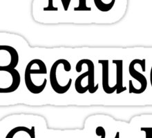 You Just Hate Me Because You Can't Have Me  Sticker