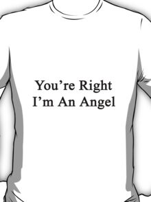 You're Right I'm An Angel  T-Shirt