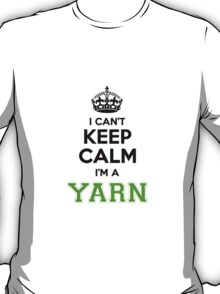 I cant keep calm Im a YARN T-Shirt