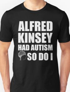 AUTISM AWARE - Alfred Kinsey HAD AUTISM SO DO I T-Shirt