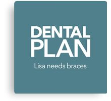Dental Plan! Canvas Print