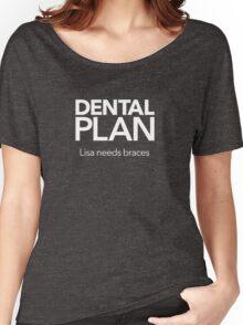 Dental Plan! Women's Relaxed Fit T-Shirt