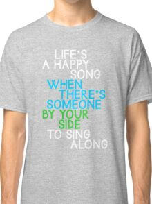Life's a Happy Song Classic T-Shirt