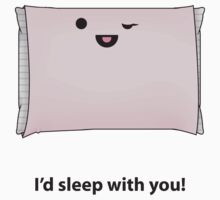 I'd sleep with you! by Ashley Kuhlman