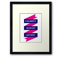 If you dream it, you can do it Framed Print