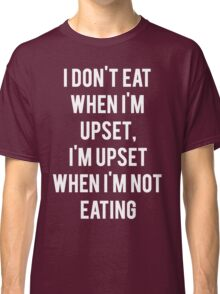 Upset Not Eating Classic T-Shirt