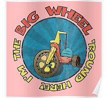 I'm the BIG WHEEL 'round here! (pink) Poster