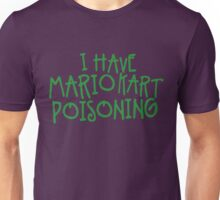I HAVE MARIO KART POISONING Unisex T-Shirt