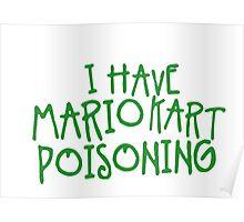 I HAVE MARIO KART POISONING Poster