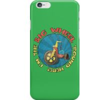 I'm the BIG WHEEL 'round here! (green) iPhone Case/Skin