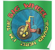 I'm the BIG WHEEL 'round here! (green) Poster