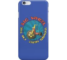 I'm the BIG WHEEL 'round here! (blue) iPhone Case/Skin