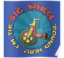 I'm the BIG WHEEL 'round here! (blue) Poster