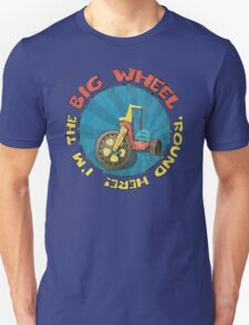 I'm the BIG WHEEL 'round here!  Unisex T-Shirt