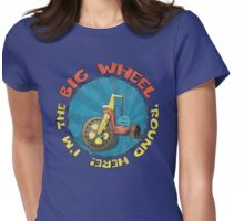 I'm the BIG WHEEL 'round here!  Womens Fitted T-Shirt