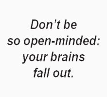 Don't Be So Open Minded - You're Brains Might Fall Out Kids Clothes