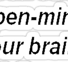 Don't Be So Open Minded - You're Brains Might Fall Out Sticker