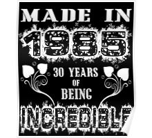 Made in 1985.... 30 Years of being Incredible Poster