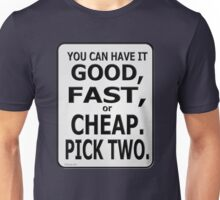 Good, Fast, or Cheap. Pick Two! Unisex T-Shirt