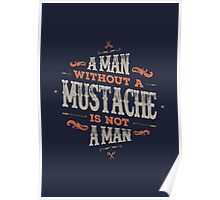 A MAN WITHOUT A MUSTACHE IS NOT A MAN Poster