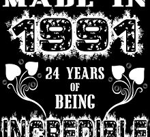 Made in 1991.... 24 Years of being Incredible by fancytees