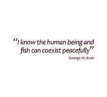 Human being and fish can coexist... (Jaw-dropping Bushisms) by gshapley