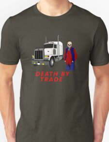 death by trade truck driver T-Shirt