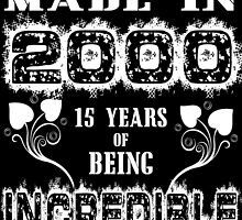 Made in 2000.... 15 Years of being Incredible by fancytees