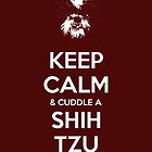 Keep Calm & Cuddle A Shih Tzu by Jay Taylor