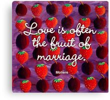 Love is often the fruit of marriage Canvas Print