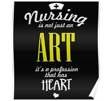 NURSING IS NOT JUST AN ART IT'S A PROFESSION THAT HAS HEART Poster