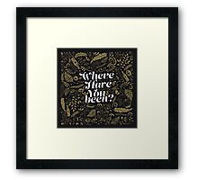 Where Have You Been? Framed Print