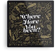 Where Have You Been? Metal Print