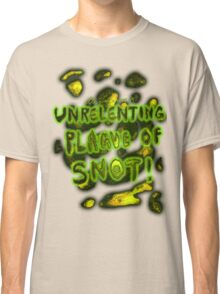 'Unrelenting Plague of Snot' Classic T-Shirt