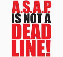 ASAP is not a DEADLINE! Unisex T-Shirt