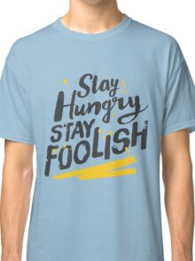 Stay Hungry Stay Foolish Classic T-Shirt