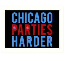 Chicago Parties Harder Art Print