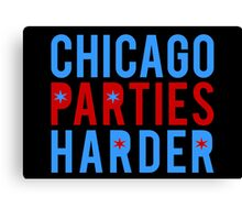 Chicago Parties Harder Canvas Print