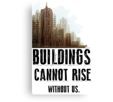 Building Cannot Rise Without Us. Designed by TeeSnaps Canvas Print