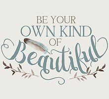 Be Your Own Kind Of Beautiful by junkydotcom