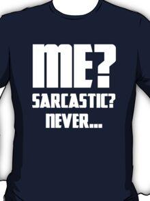 Me? Sarcastic? Never... T-Shirt