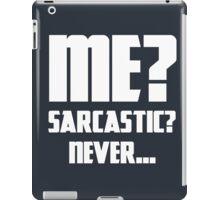 Me? Sarcastic? Never... iPad Case/Skin